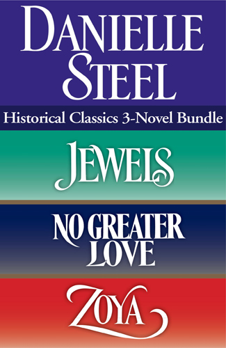 Danielle Steel: Historical Classics: 3-Novel Bundle: <em>Jewels</em>, <em>No Greater Love</em>, and <em>Zoya</em>